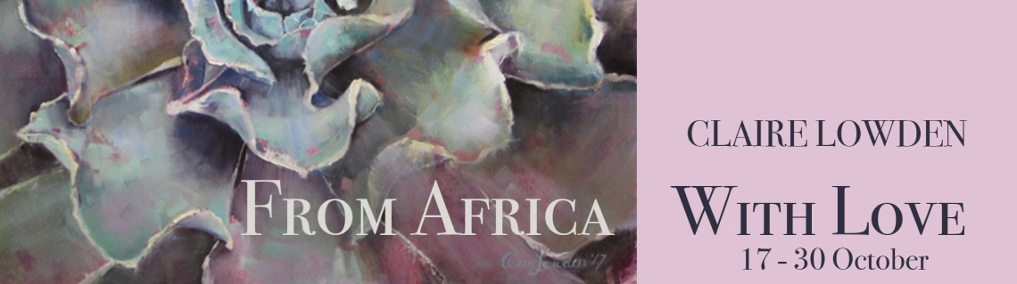 The Studio Art Gallery - Exhibition Header - From Africa With Love - Claire Lowden a Solo Exhibition