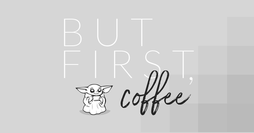 But First, Coffee - baby Yoda