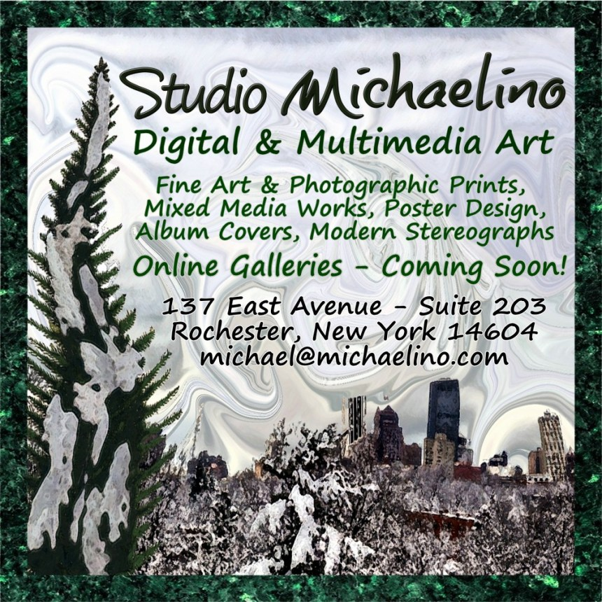 Studio Michaelino - Fine Art & Photographic Prints, Mixed Media Works, Poster Design, Album Covers, Modern Stereographs -137 East Avenue - Suite 203 Rochester, New York 14604 michael@michaelino.com