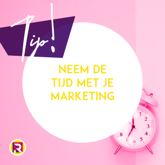 Neem de tijd met je marketing
