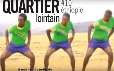 Quartier Lointain #10 – Ethiopia
