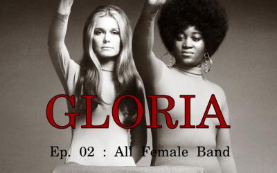 Gloria ep. 02 : All Female Band
