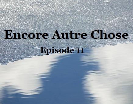 Encore Autre Chose Ep.11
