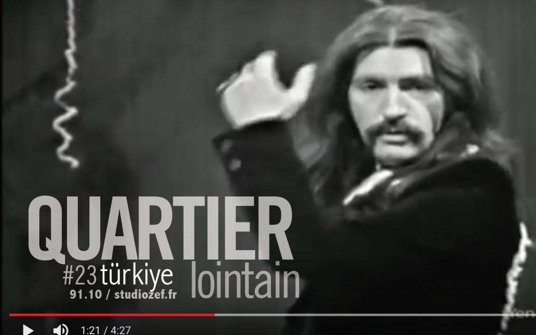 Quartier lointain #23 – Türkiye