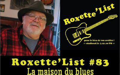 Roxette'List #83 : la maison du blues
