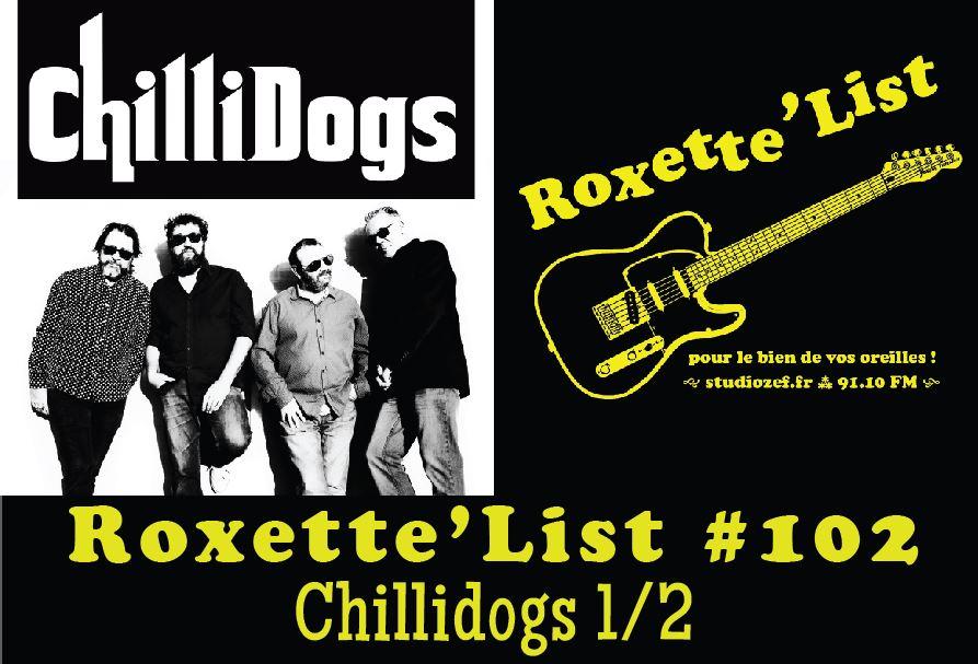 Roxette'List #102 : Chillidogs (1/2)