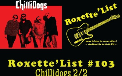 Roxette'List #103 : Chillidogs (2/2)