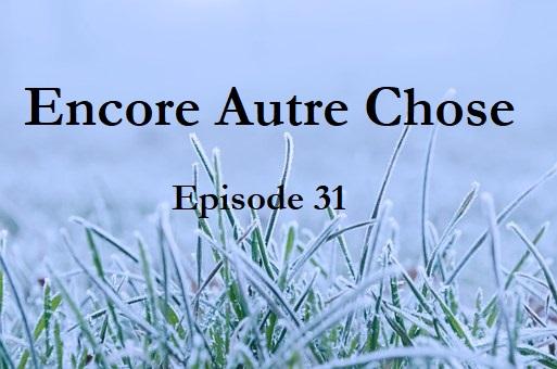 Encore Autre Chose – Ep.31