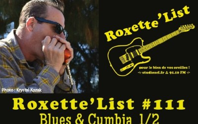 La Roxette'List #111 : Blues and Cumbia (1/2)