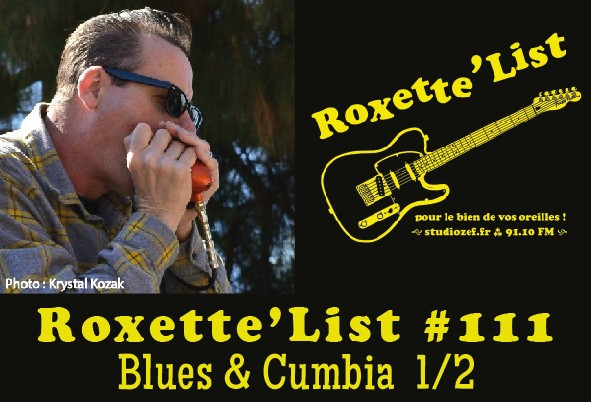 La Roxette'List #111 : Blues and Cumbia (1/2)