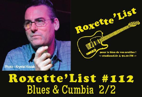 La Roxette'List #112 : Blues and Cumbia (2/2)