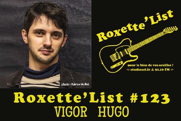 La Roxette'List #123 : Vigor Hugo