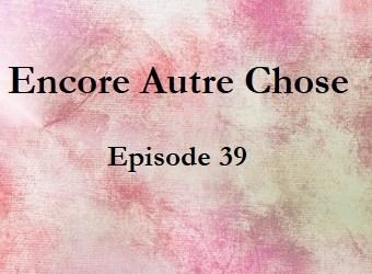 Encore Autre Chose – Ep.39