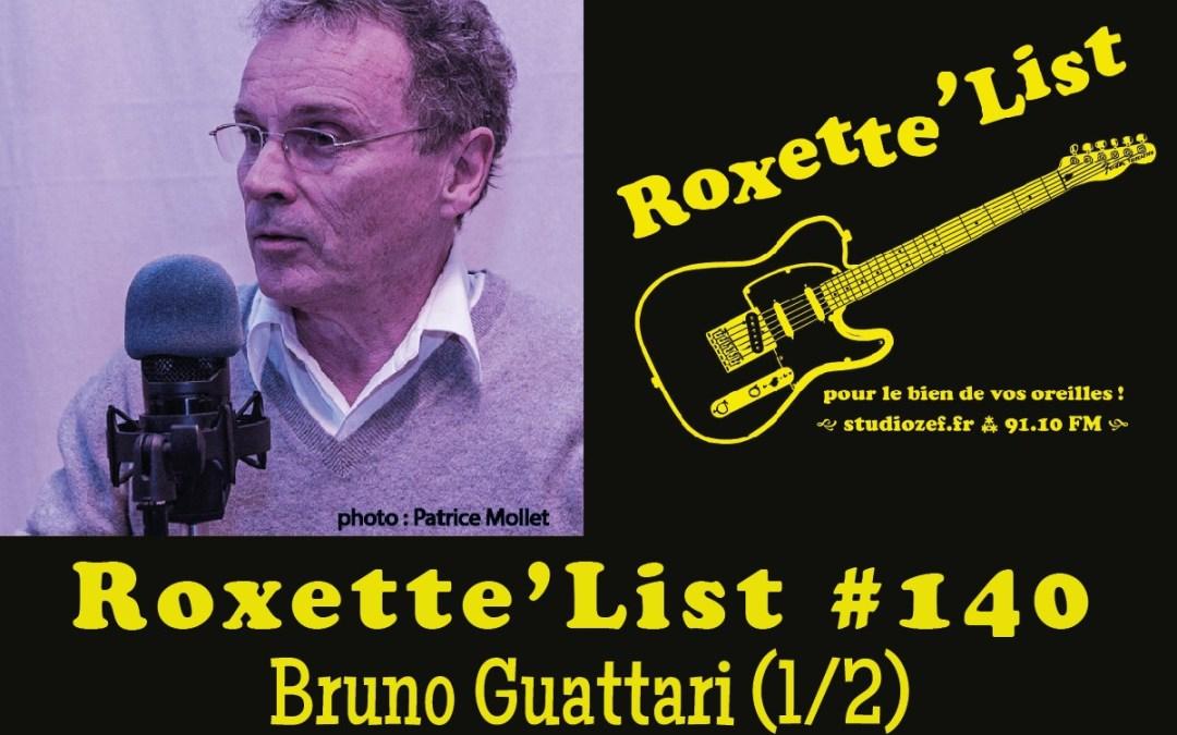 La Roxette'List # 140 : Bruno Guattari (1/2)