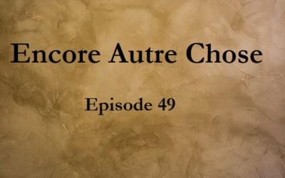 Encore Autre Chose – Ep.49
