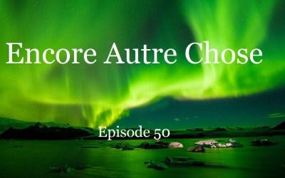 Encore Autre Chose – Ep.50