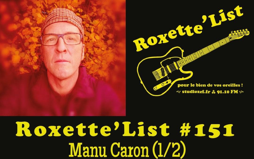 La Roxette'List #151 : Manu Caron (1/2)