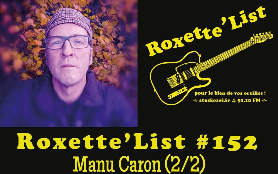 La Roxette'List #152 : Manu Caron (2/2)