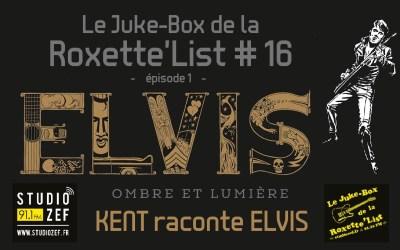Le Juke-Box de la Roxette'List #16 : Kent raconte Elvis – épisode 1