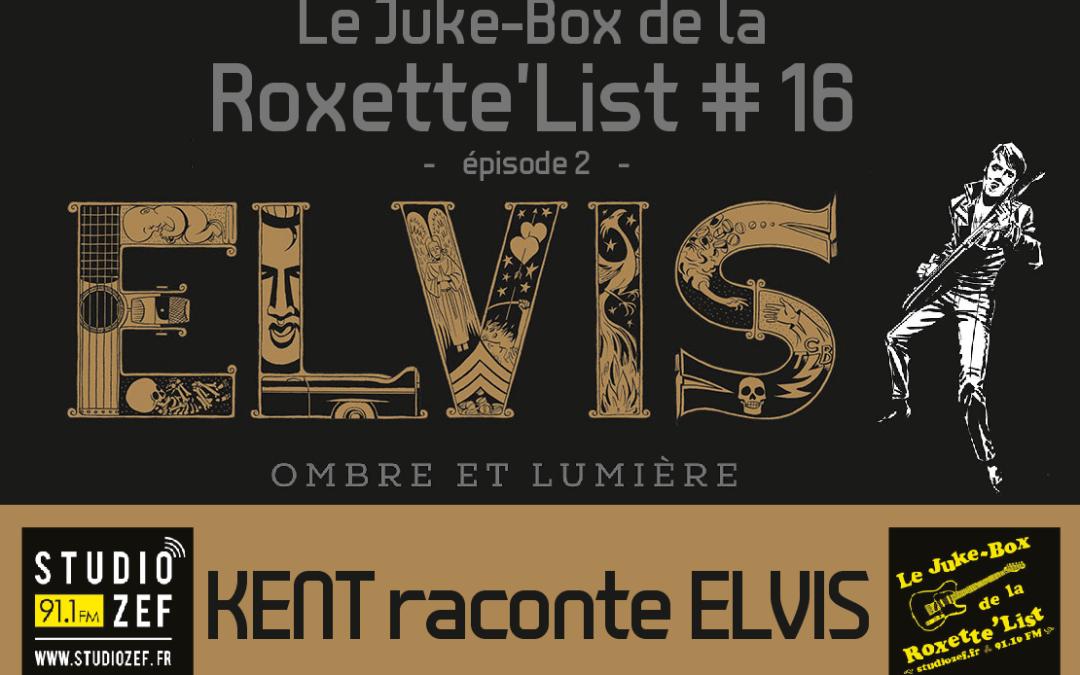 Le Juke-Box de la Roxette'List #16 : Kent raconte Elvis – épisode 2
