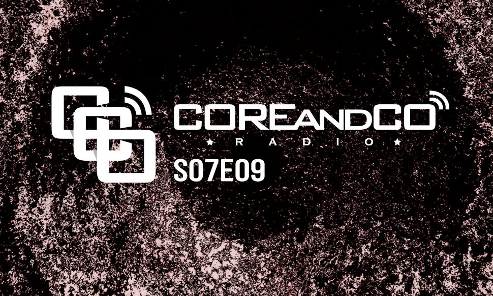 COREandCO radio S07E09 – avec interview Dronte