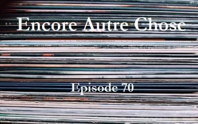 Encore Autre Chose – Ep.70