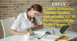A Man's Personality, Morality, Intellect And Altitudes Are All The Products Of His Bodily Chemistry