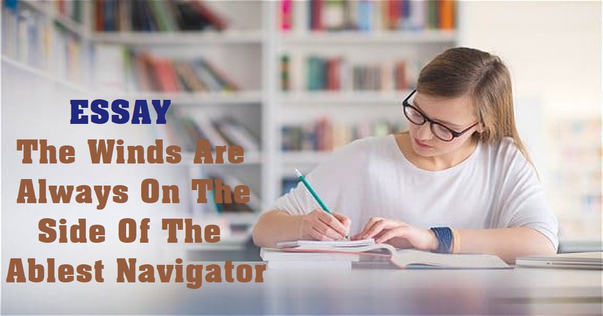 The Winds Are Always On The Side Of The Ablest Navigator