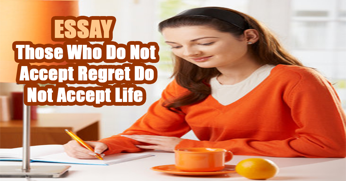Those Who Do Not Accept Regret Do Not Accept Life