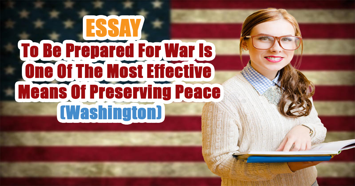 To Be Prepared For War Is One Of The Most Effective Means Of Preserving Peace. (Washington)