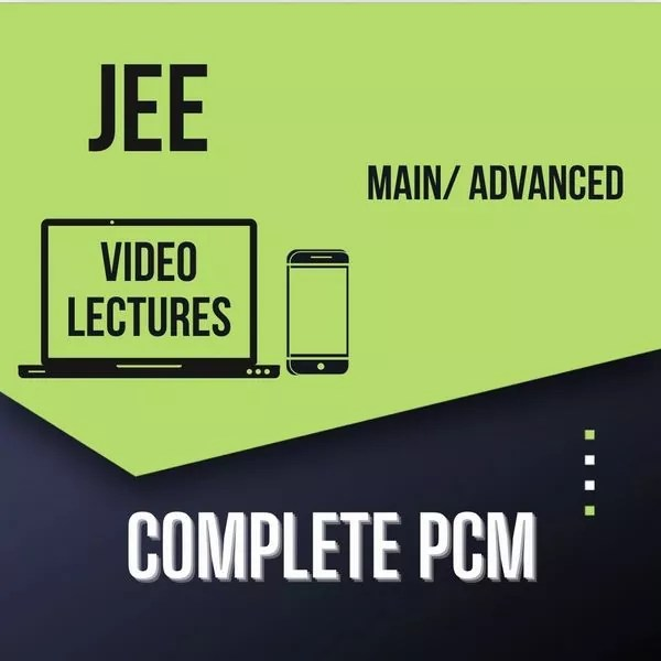 JEE Main/ Advanced - Complete PCM (Physics + Chemistry + Maths)