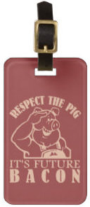 Respect The Pig It's Future Bacon Luggage Tag