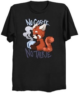 Red Panda No Coffee No talkie T-Shirt