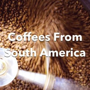 Coffees From South America