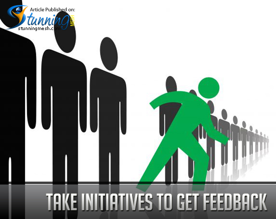 Take Initiatives to Get Feedback
