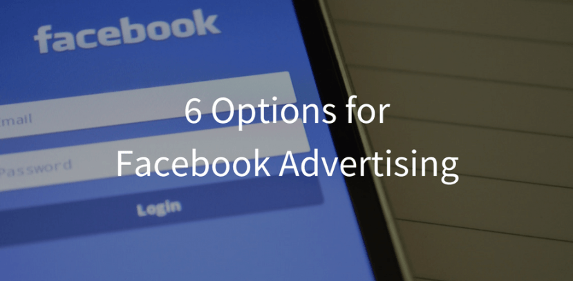 6 Options for Facebook Advertising