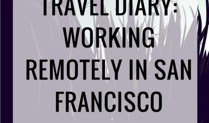 Working Remotely in San Francisco - A Travel Diary