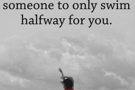 Only Swim Halfway for You - Love Quotes & Sayings