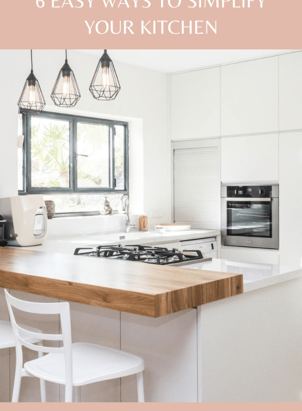 6 Easy Ways To Simplify Your Kitchen