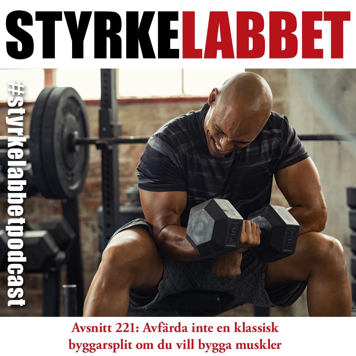 Styrkelabbet avsnitt 221: Avfärda inte en klassisk byggarsplit om du vill bygga muskler