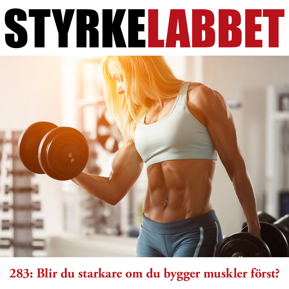 Styrkelabbet avsnitt 283: Blir du starkare om du bygger muskler först?