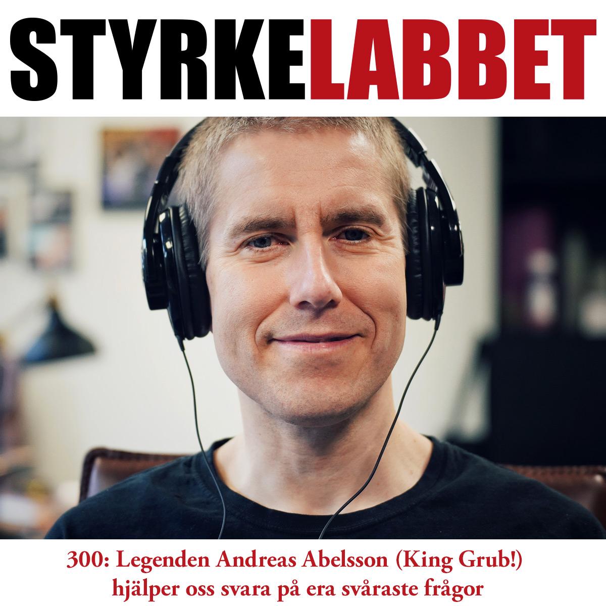 Styrkelabbet avsnitt 300: Legenden Andreas Abelsson (King Grub!) hjälper oss svara på era svåraste frågor