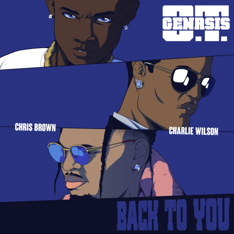 """""""BACK TO YOU"""" A LEGENDARY COLLABORATION: O.T. GENASIS TEAMS UP WITH CHRIS BROWN AND CHARLIE WILSON"""