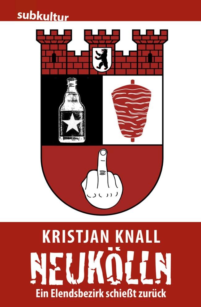 Kristjan Knall: Neukölln – Ein Elendsbezirk schießt zurück - Edition Subkultur