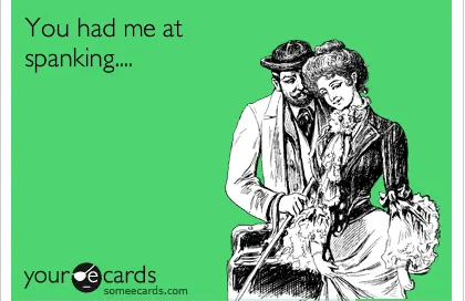 you had me at spanking