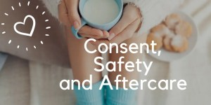 Consent, Safety and Aftercare