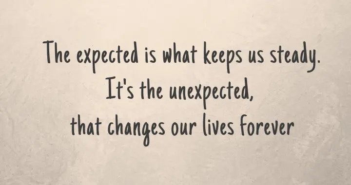 the unexpected - quote