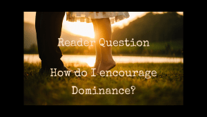 How do I encourage Dominance? Reader question