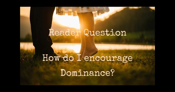 How do I encourage Dominance