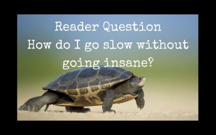 How do I go slow?
